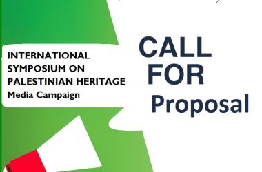 CALL FOR PROPOSAL INTERNATIONAL SYMPOSIUM ON PALESTINIAN HERITAGE - Media Campaign